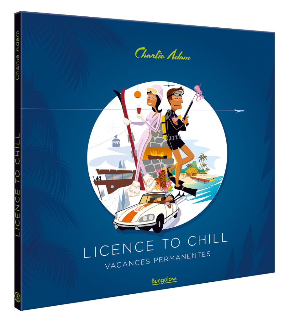 Art book.  LICENCE TO CHILL - Vacances permanentes. First release December 2018
